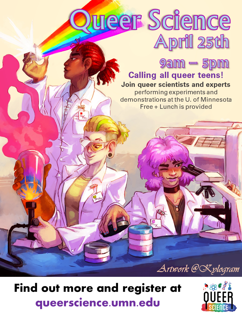Queer Science Day is on April 25th 2020 from 9-5pm!  Join Queer Scientists for hands-on demos.  Open to all high school students